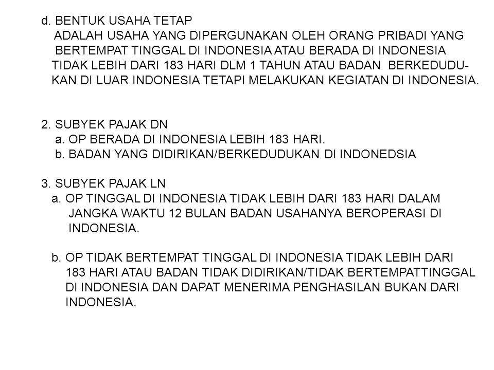 d. BENTUK USAHA TETAP ADALAH USAHA YANG DIPERGUNAKAN OLEH ORANG PRIBADI YANG. BERTEMPAT TINGGAL DI INDONESIA ATAU BERADA DI INDONESIA.