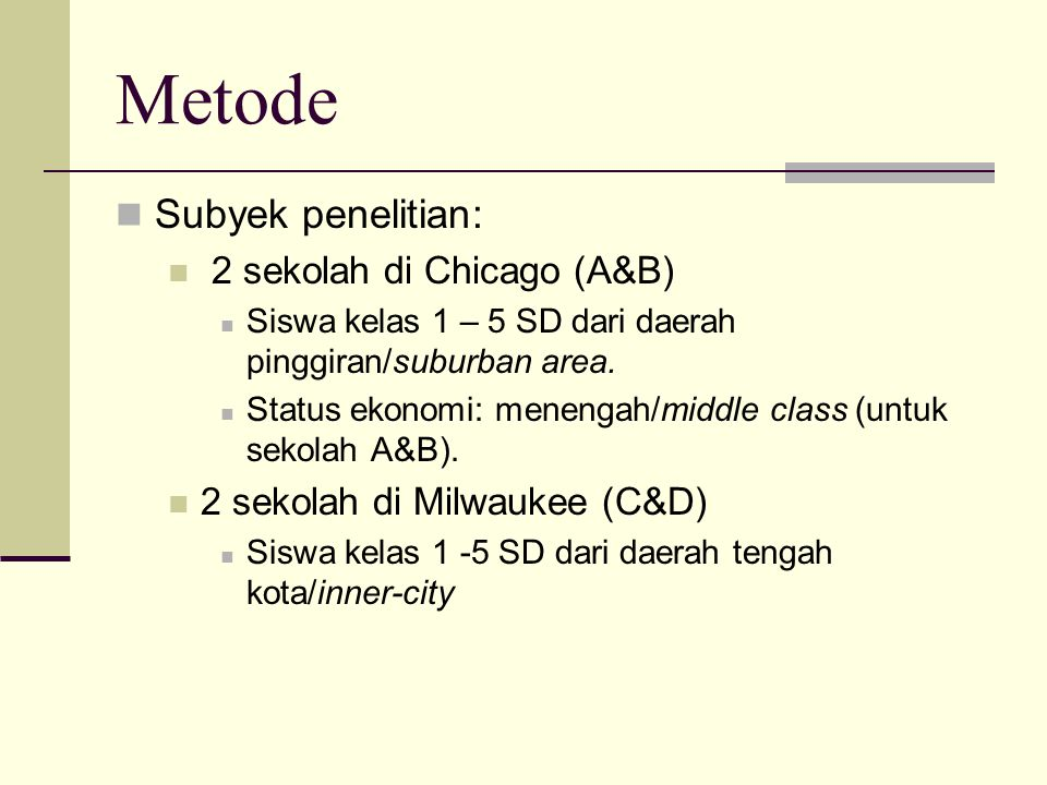 Metode Subyek penelitian: 2 sekolah di Chicago (A&B)