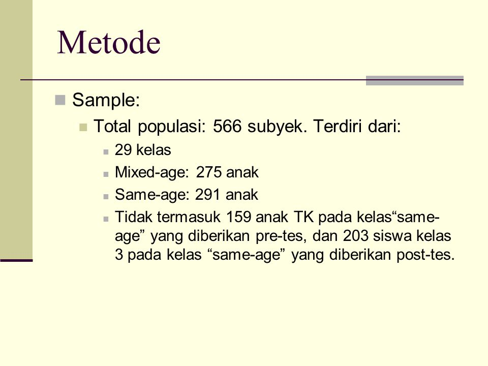 Metode Sample: Total populasi: 566 subyek. Terdiri dari: 29 kelas