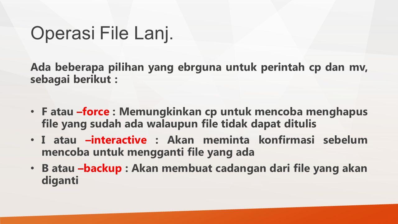 Operasi File Lanj. Ada beberapa pilihan yang ebrguna untuk perintah cp dan mv, sebagai berikut :