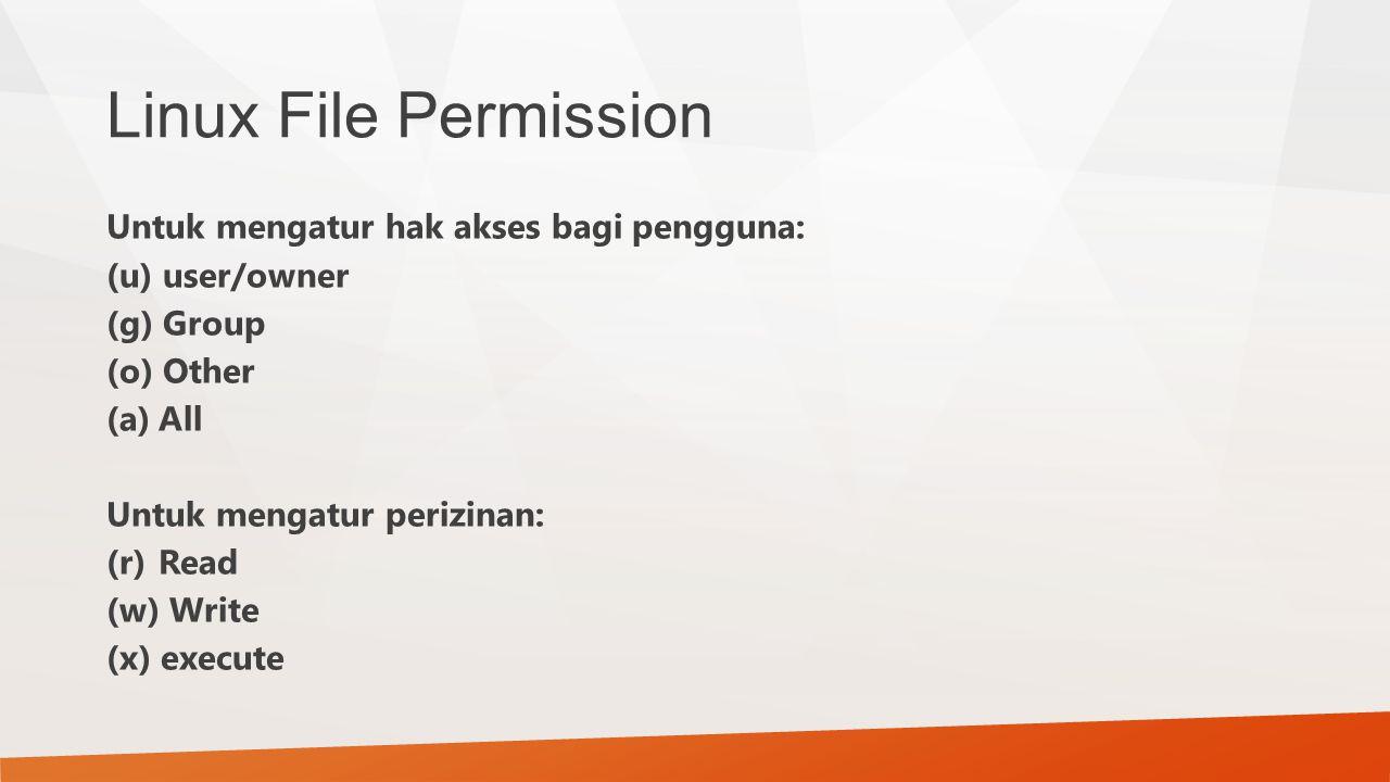 Linux File Permission Untuk mengatur hak akses bagi pengguna: