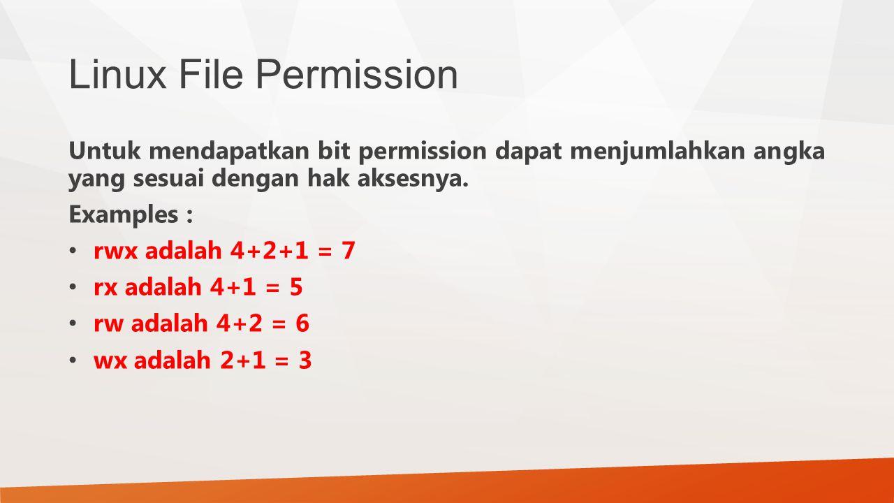 Linux File Permission Untuk mendapatkan bit permission dapat menjumlahkan angka yang sesuai dengan hak aksesnya.