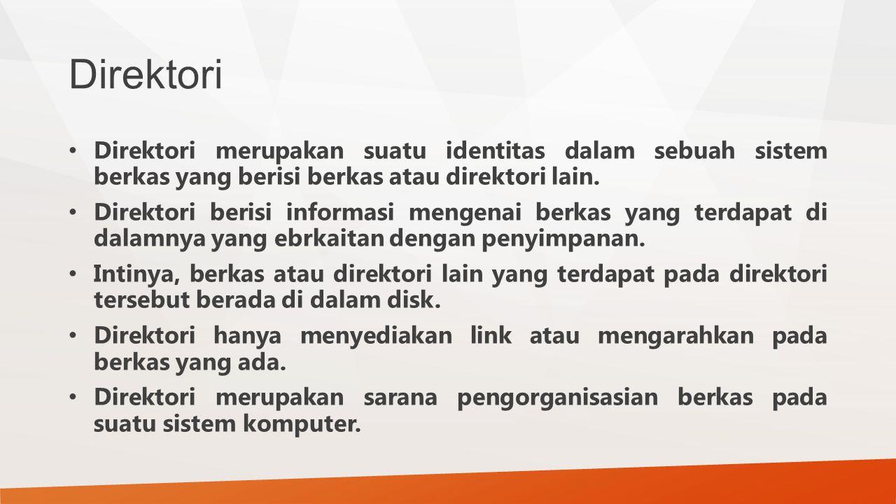 Direktori Direktori merupakan suatu identitas dalam sebuah sistem berkas yang berisi berkas atau direktori lain.