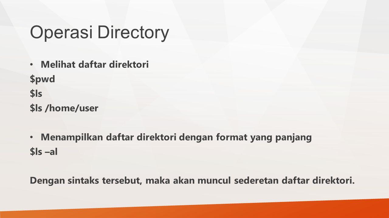 Operasi Directory Melihat daftar direktori $pwd $ls $ls /home/user