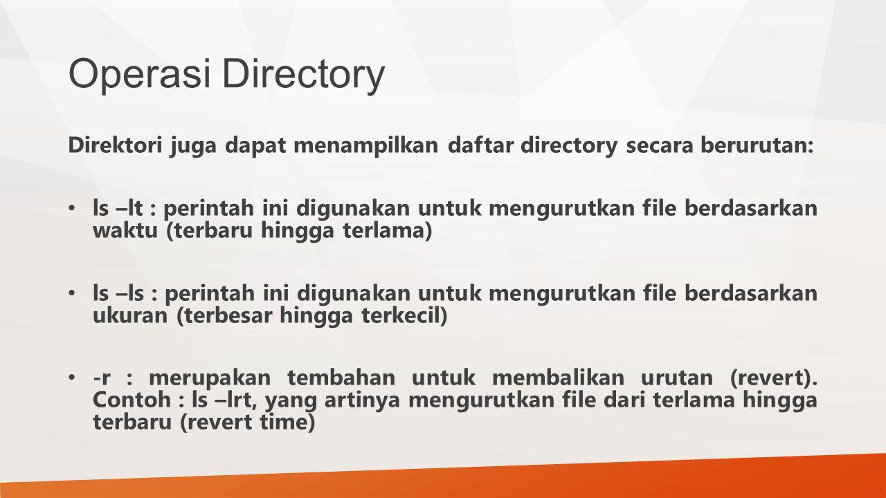 Operasi Directory Direktori juga dapat menampilkan daftar directory secara berurutan: