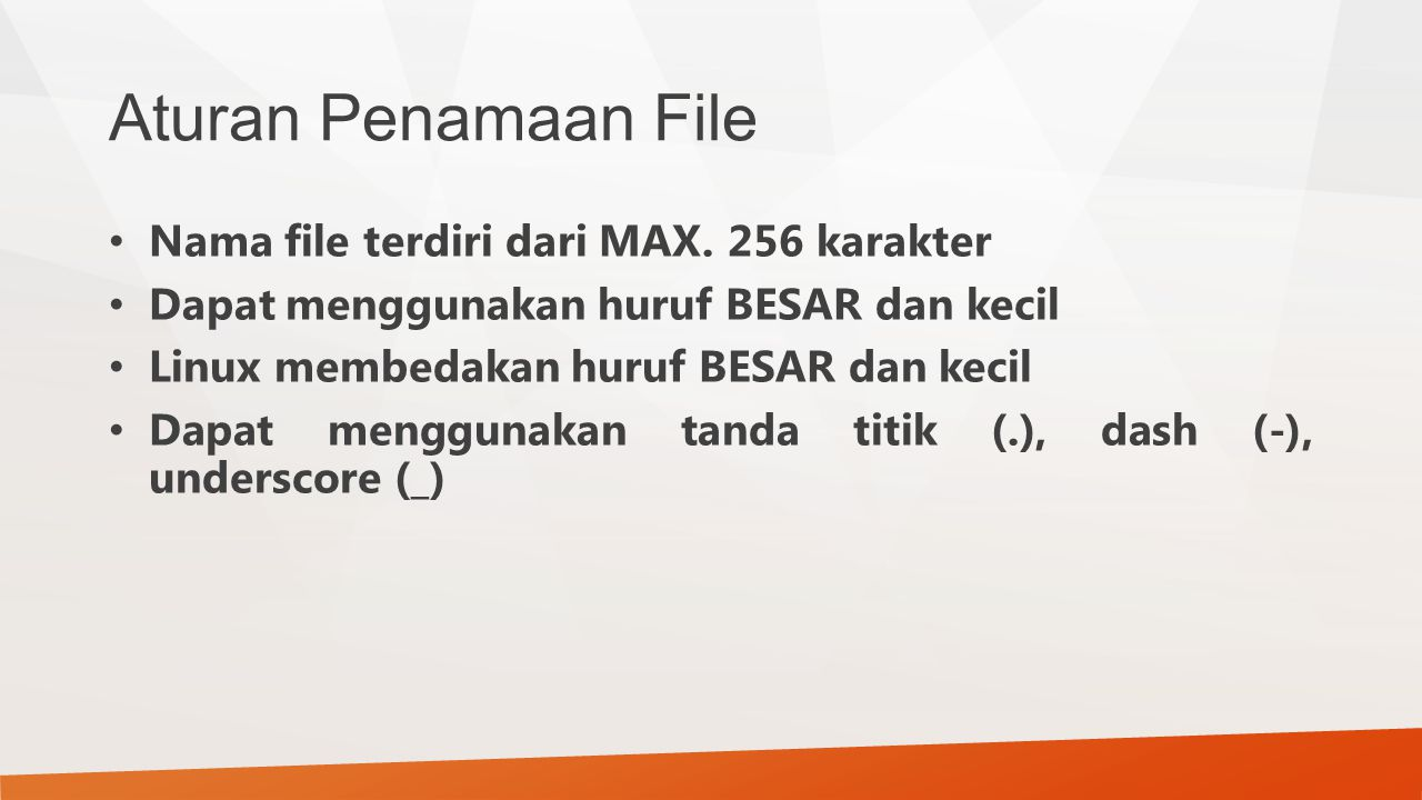 Aturan Penamaan File Nama file terdiri dari MAX. 256 karakter