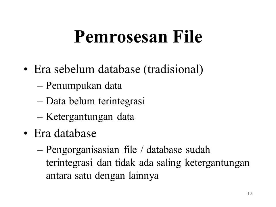 Pemrosesan File Era sebelum database (tradisional) Era database