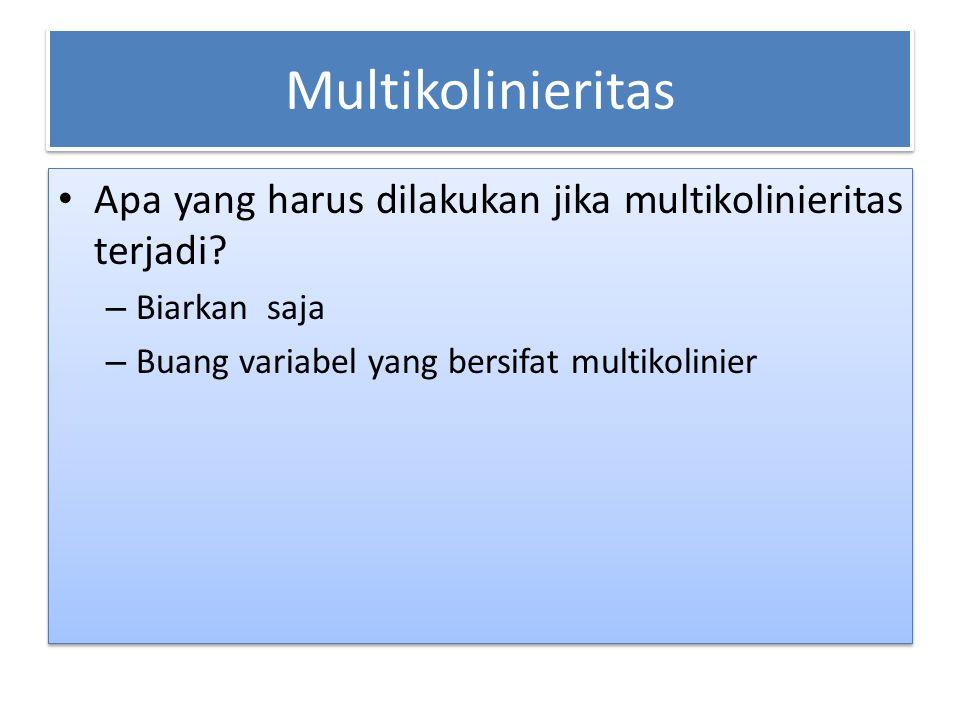 Multikolinieritas Apa yang harus dilakukan jika multikolinieritas terjadi.
