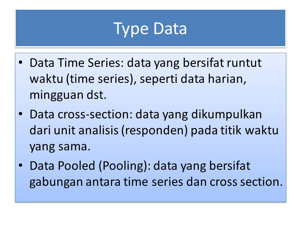 Type Data Data Time Series: data yang bersifat runtut waktu (time series), seperti data harian, mingguan dst.