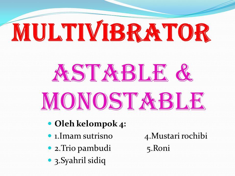 Multivibrator astable & monostable Oleh kelompok 4: