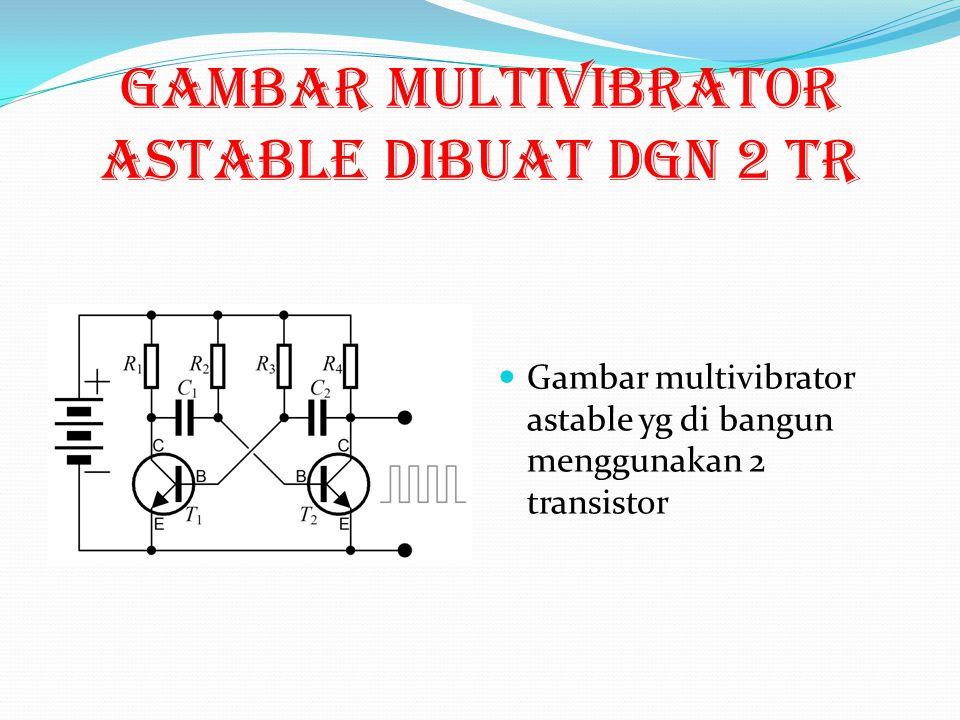 Gambar multivibrator astable dibuat dgn 2 tr