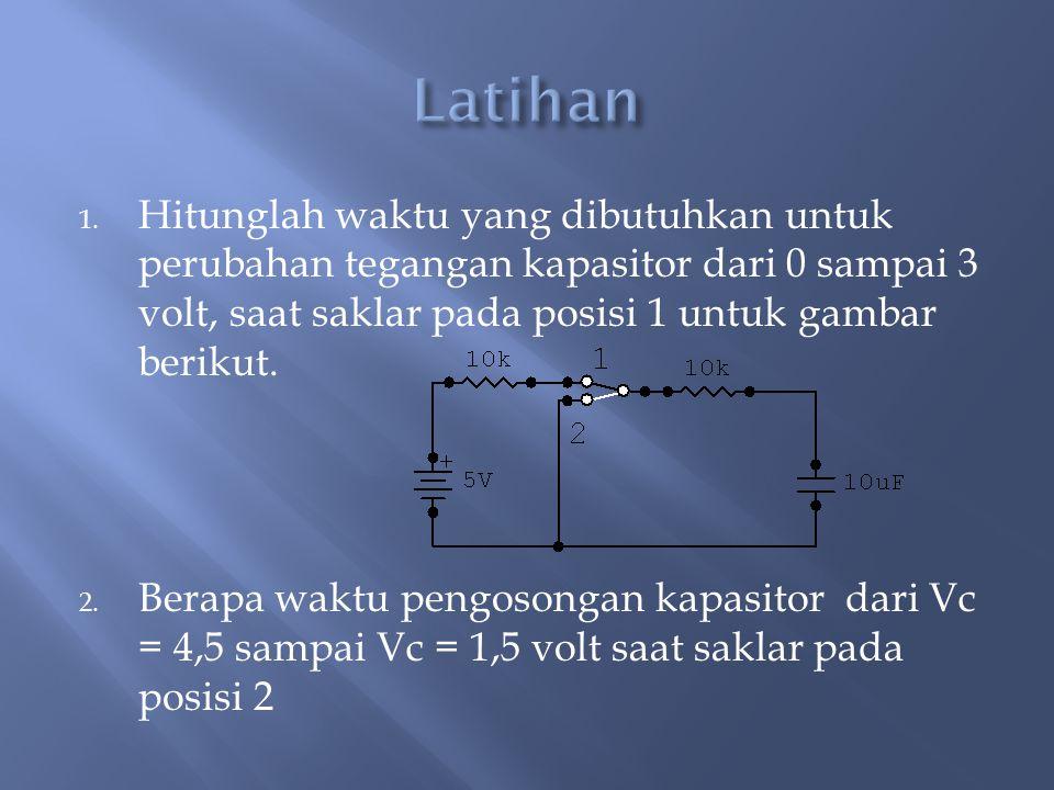 Latihan Hitunglah waktu yang dibutuhkan untuk perubahan tegangan kapasitor dari 0 sampai 3 volt, saat saklar pada posisi 1 untuk gambar berikut.