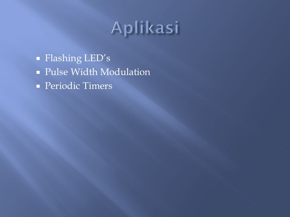 Aplikasi Flashing LED's Pulse Width Modulation Periodic Timers