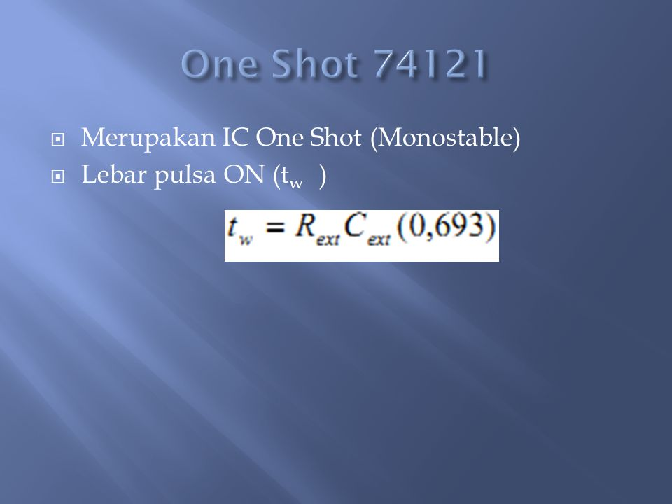 One Shot 74121 Merupakan IC One Shot (Monostable) Lebar pulsa ON (tw )