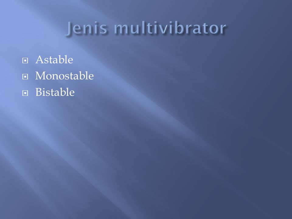 Jenis multivibrator Astable Monostable Bistable