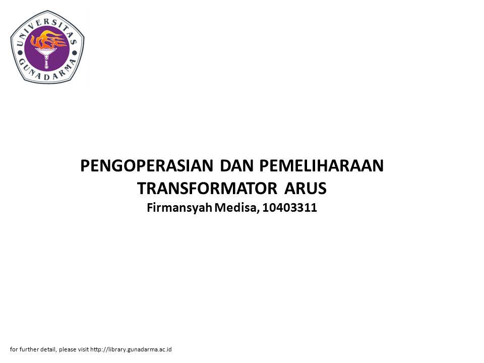 PENGOPERASIAN DAN PEMELIHARAAN TRANSFORMATOR ARUS Firmansyah Medisa, 10403311