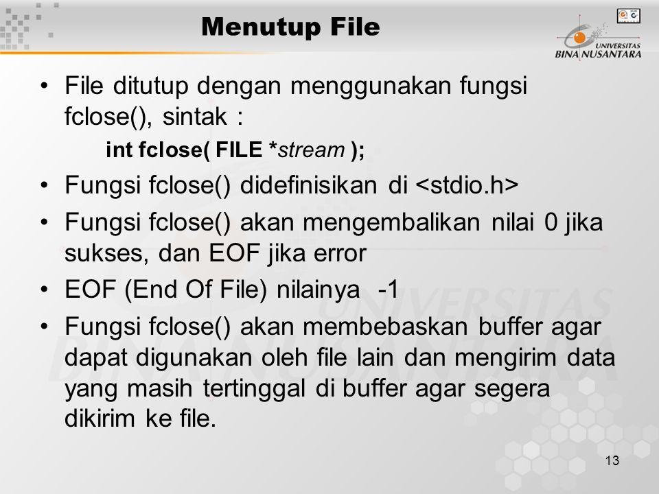 File ditutup dengan menggunakan fungsi fclose(), sintak :