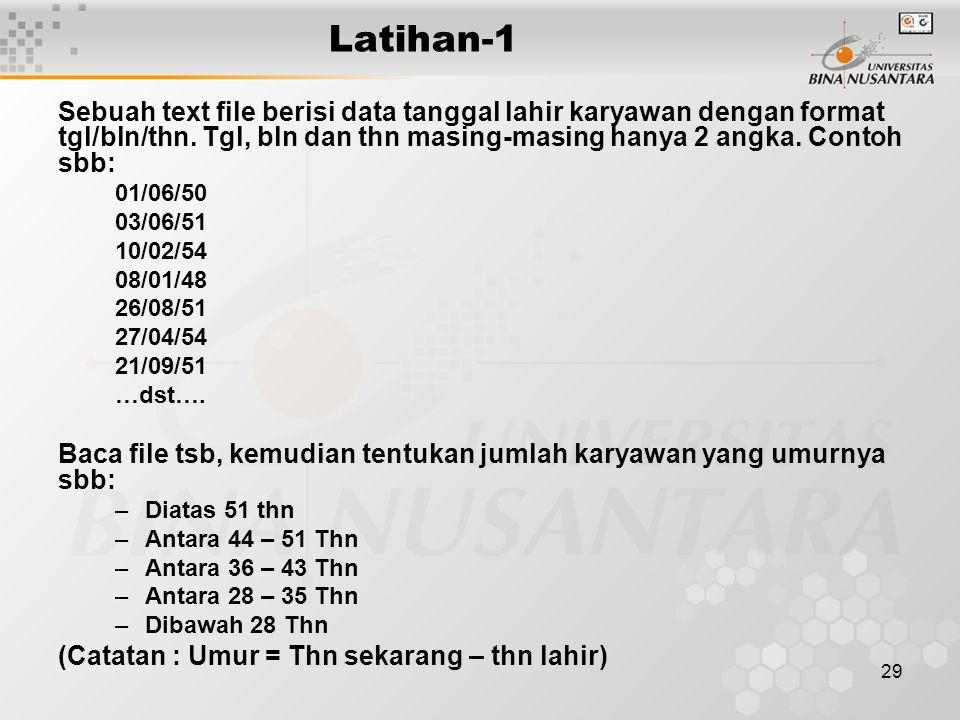 Latihan-1 Sebuah text file berisi data tanggal lahir karyawan dengan format tgl/bln/thn. Tgl, bln dan thn masing-masing hanya 2 angka. Contoh sbb: