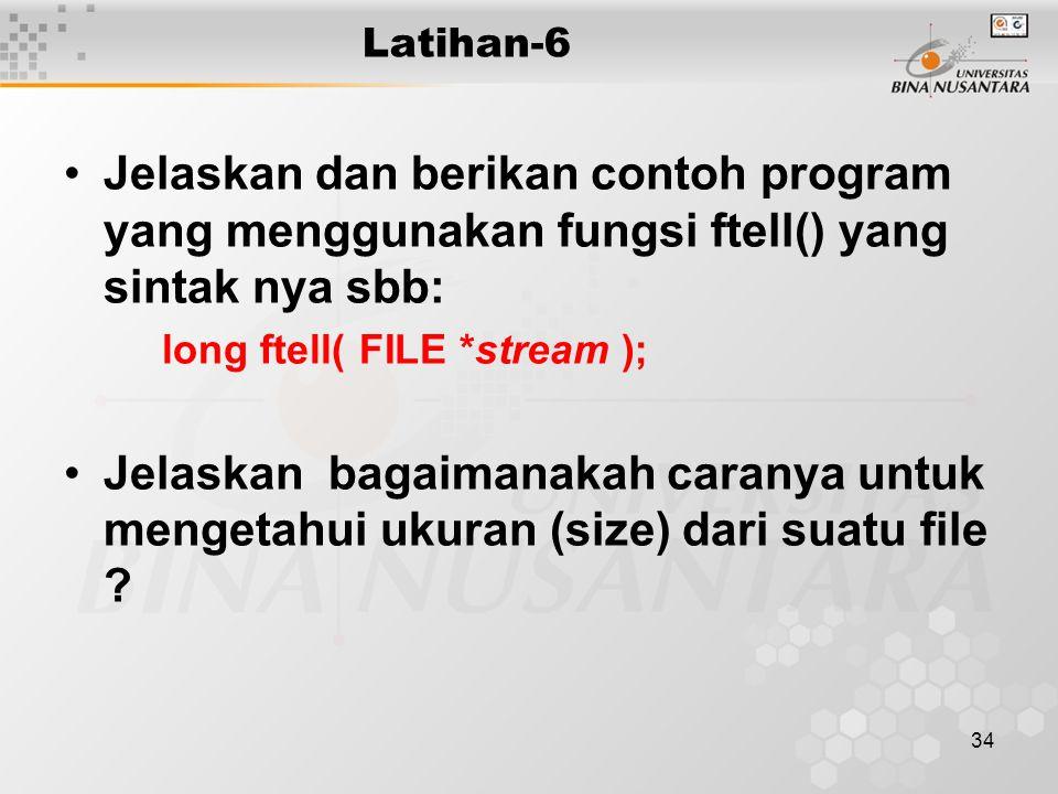 Latihan-6 Jelaskan dan berikan contoh program yang menggunakan fungsi ftell() yang sintak nya sbb: long ftell( FILE *stream );