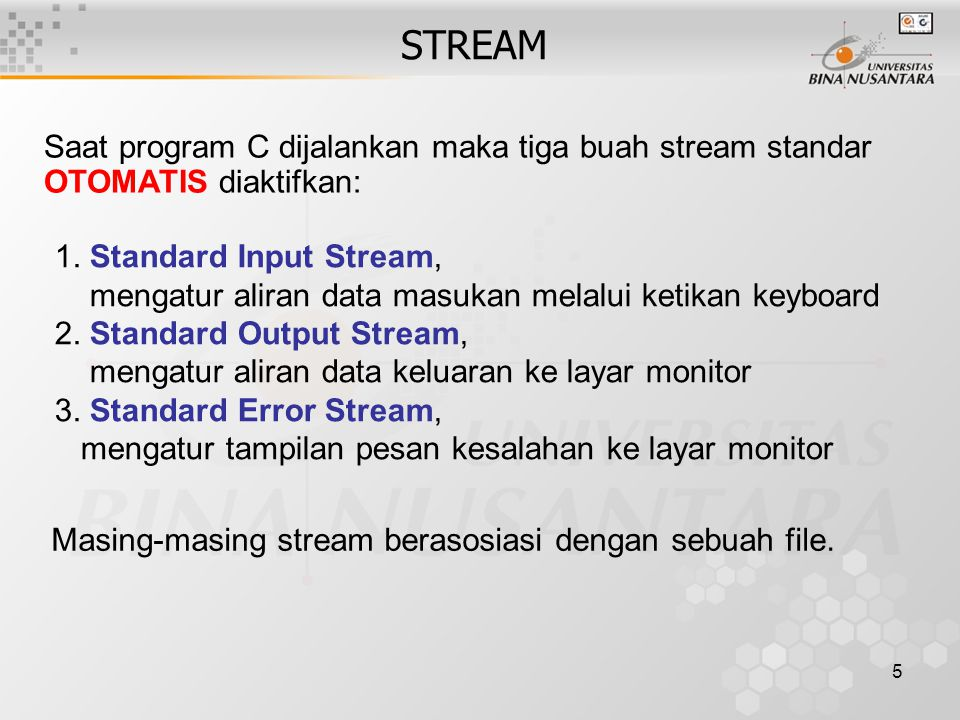 STREAM Saat program C dijalankan maka tiga buah stream standar OTOMATIS diaktifkan: 1. Standard Input Stream,