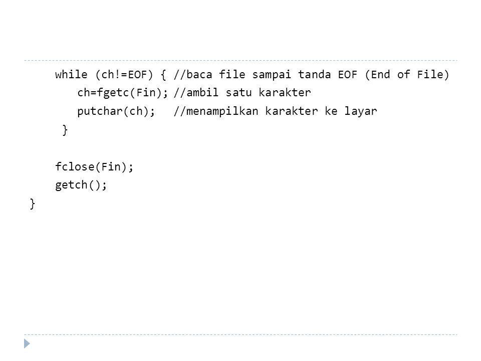 while (ch!=EOF) { //baca file sampai tanda EOF (End of File) ch=fgetc(Fin); //ambil satu karakter putchar(ch); //menampilkan karakter ke layar } fclose(Fin); getch();