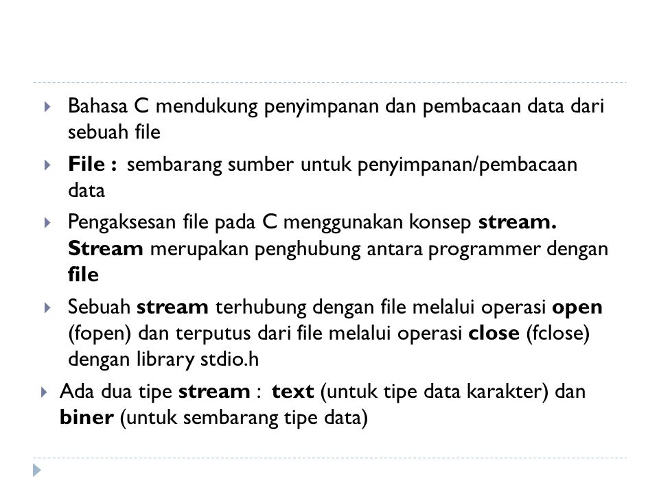 Bahasa C mendukung penyimpanan dan pembacaan data dari sebuah file