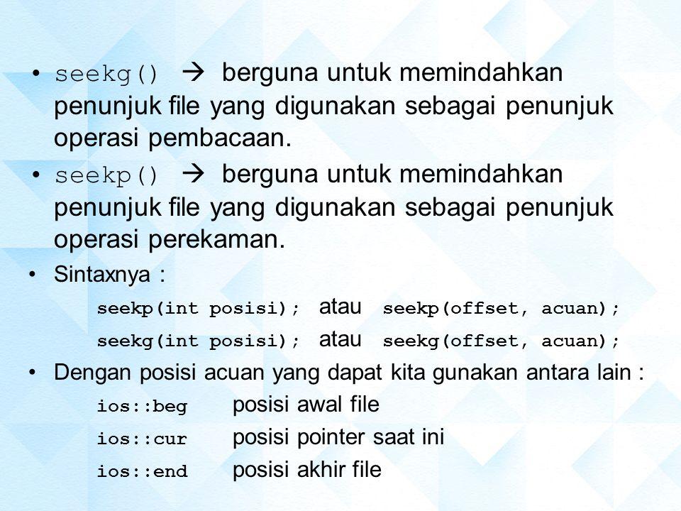 seekg()  berguna untuk memindahkan penunjuk file yang digunakan sebagai penunjuk operasi pembacaan.