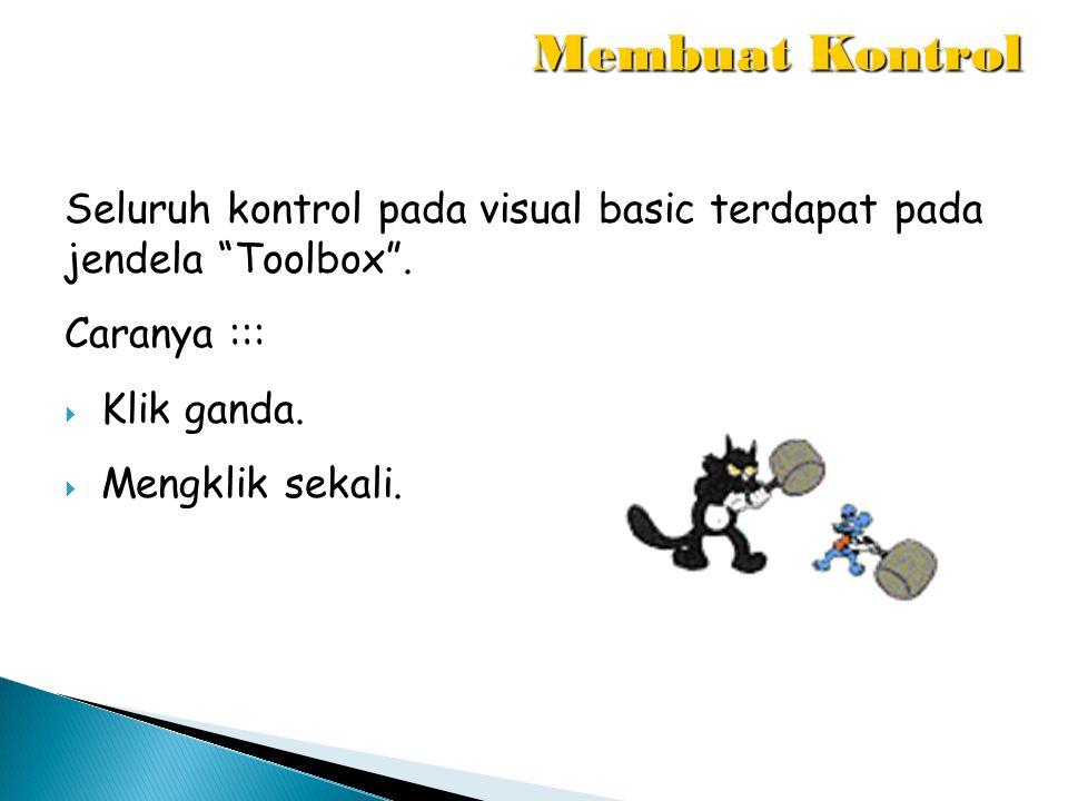 Membuat Kontrol Seluruh kontrol pada visual basic terdapat pada jendela Toolbox . Caranya ::: Klik ganda.