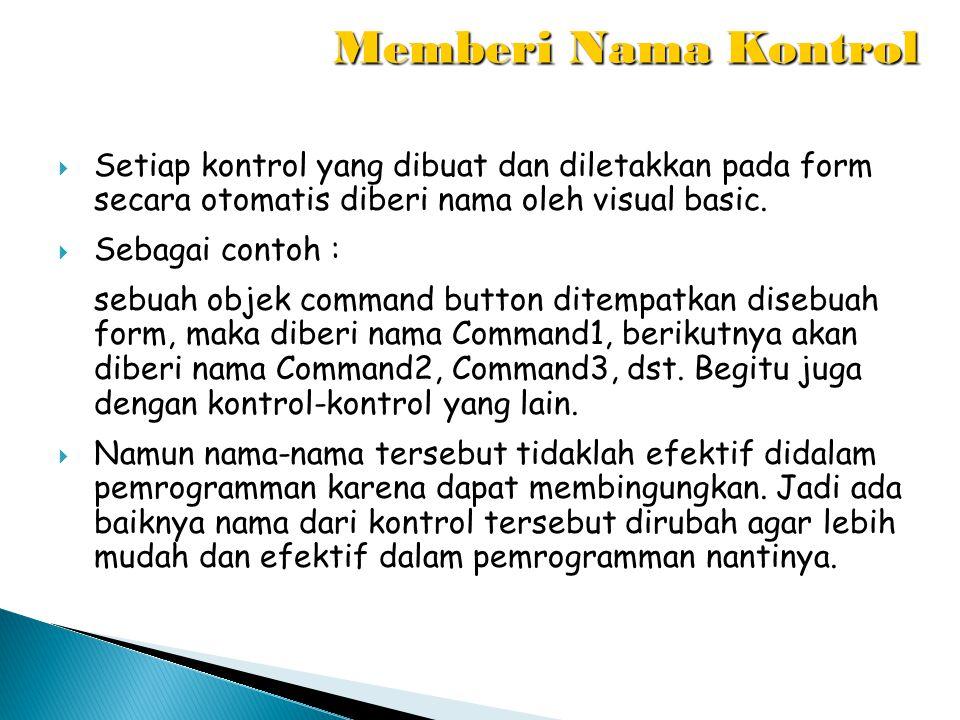 Memberi Nama Kontrol Setiap kontrol yang dibuat dan diletakkan pada form secara otomatis diberi nama oleh visual basic.