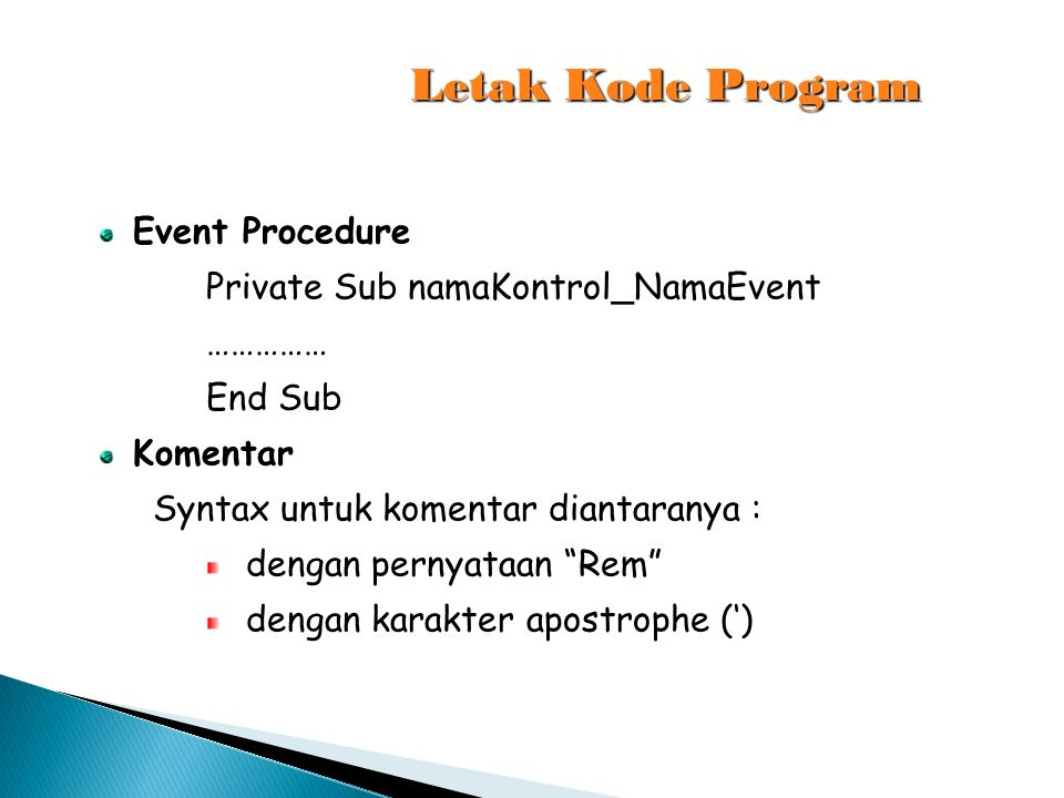 Letak Kode Program Event Procedure Private Sub namaKontrol_NamaEvent