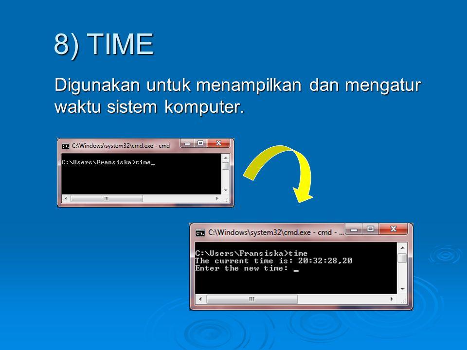 8) TIME Digunakan untuk menampilkan dan mengatur waktu sistem komputer.