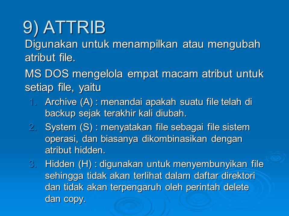 9) ATTRIB Digunakan untuk menampilkan atau mengubah atribut file.