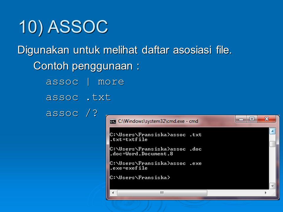 10) ASSOC Digunakan untuk melihat daftar asosiasi file.
