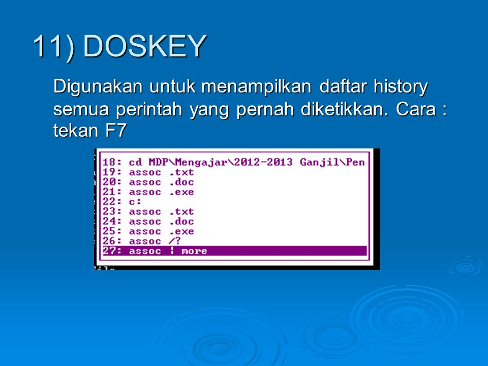 11) DOSKEY Digunakan untuk menampilkan daftar history semua perintah yang pernah diketikkan.