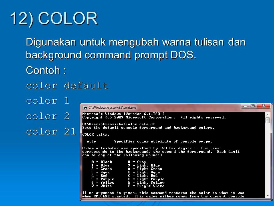 12) COLOR Digunakan untuk mengubah warna tulisan dan background command prompt DOS.