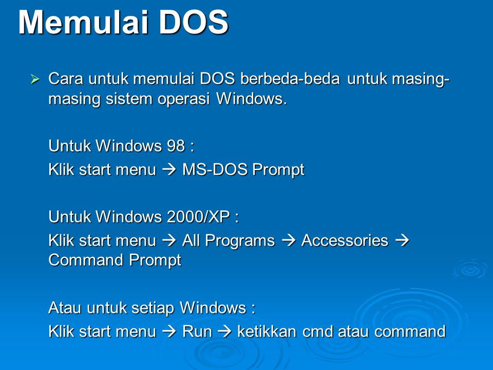 Memulai DOS Cara untuk memulai DOS berbeda-beda untuk masing-masing sistem operasi Windows. Untuk Windows 98 :