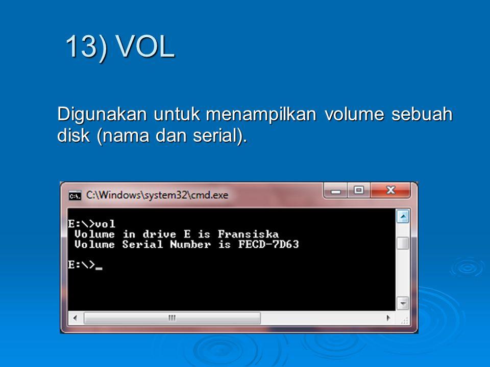 13) VOL Digunakan untuk menampilkan volume sebuah disk (nama dan serial).