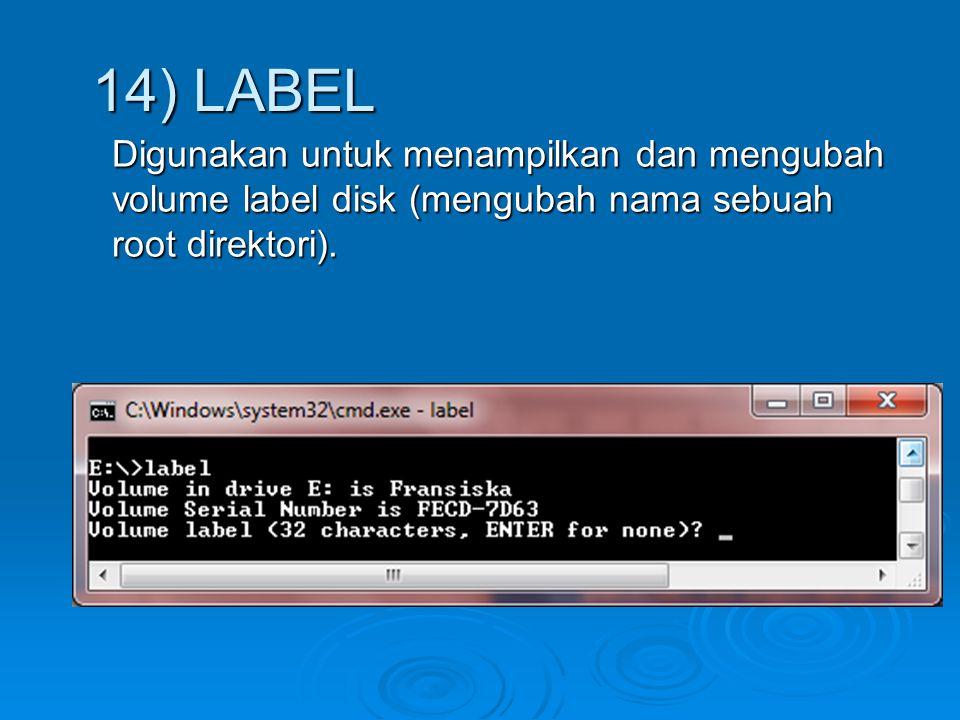 14) LABEL Digunakan untuk menampilkan dan mengubah volume label disk (mengubah nama sebuah root direktori).