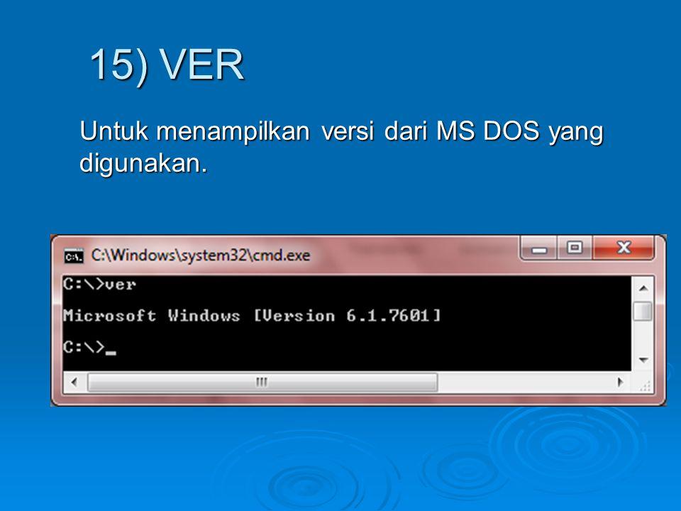 15) VER Untuk menampilkan versi dari MS DOS yang digunakan.