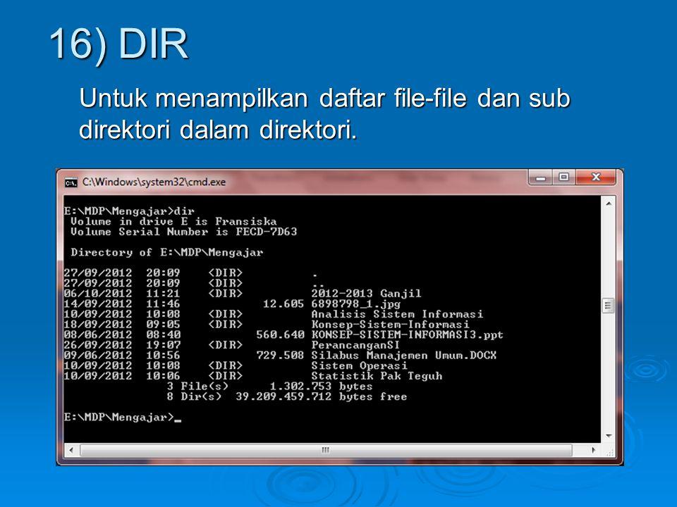 16) DIR Untuk menampilkan daftar file-file dan sub direktori dalam direktori.