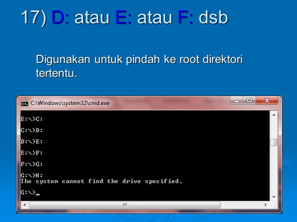 17) D: atau E: atau F: dsb Digunakan untuk pindah ke root direktori tertentu.