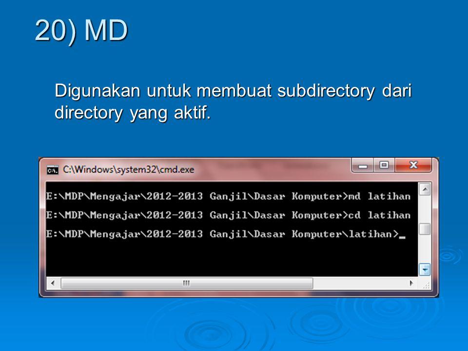 20) MD Digunakan untuk membuat subdirectory dari directory yang aktif.