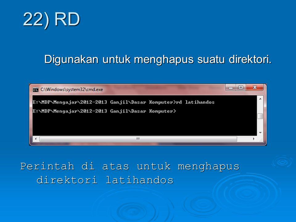 22) RD Digunakan untuk menghapus suatu direktori.