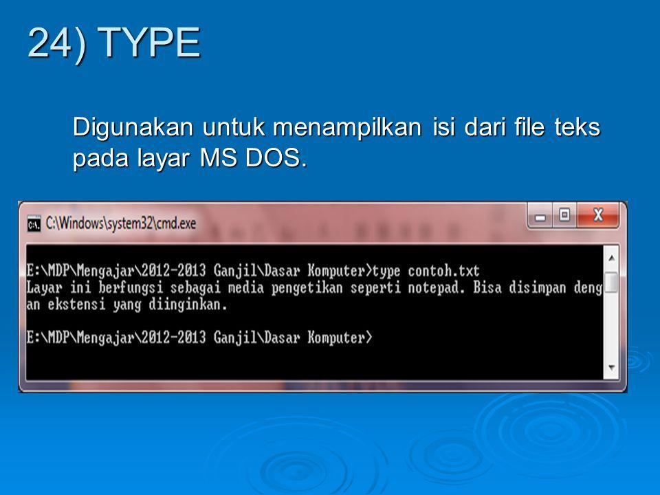 24) TYPE Digunakan untuk menampilkan isi dari file teks pada layar MS DOS.