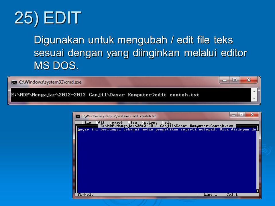 25) EDIT Digunakan untuk mengubah / edit file teks sesuai dengan yang diinginkan melalui editor MS DOS.