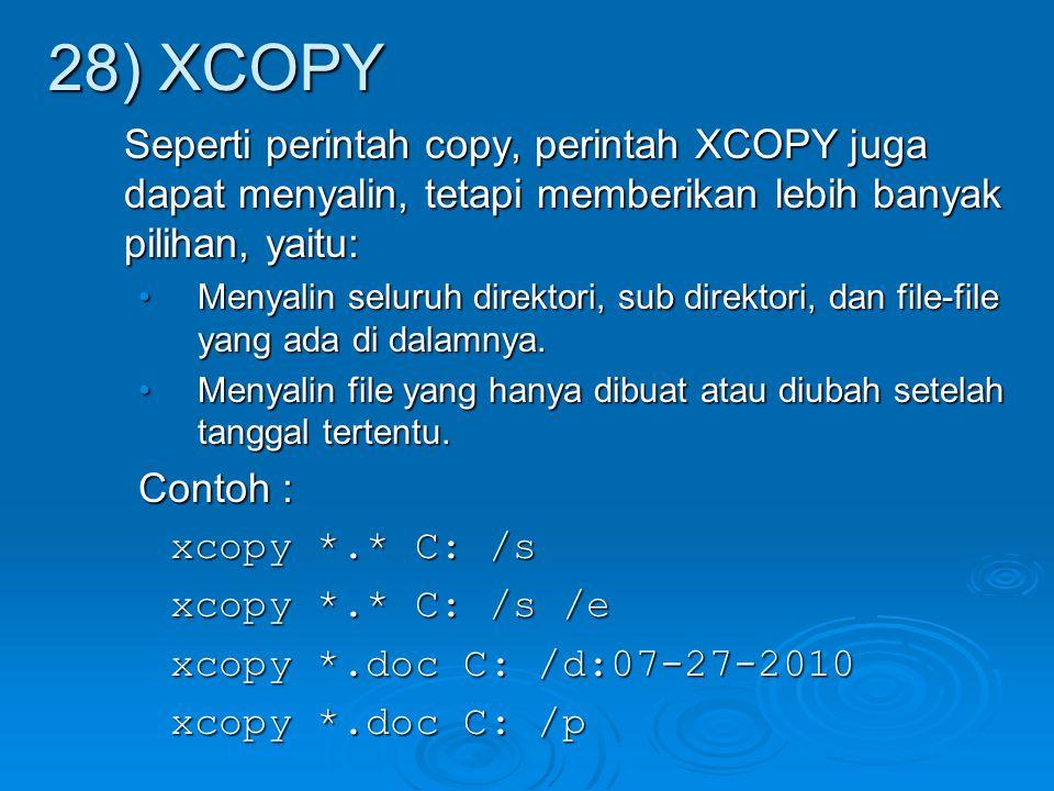 28) XCOPY Seperti perintah copy, perintah XCOPY juga dapat menyalin, tetapi memberikan lebih banyak pilihan, yaitu: