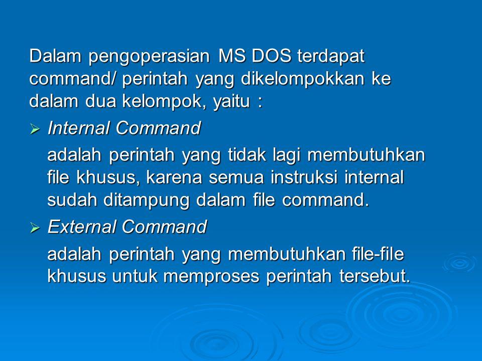 Dalam pengoperasian MS DOS terdapat command/ perintah yang dikelompokkan ke dalam dua kelompok, yaitu :