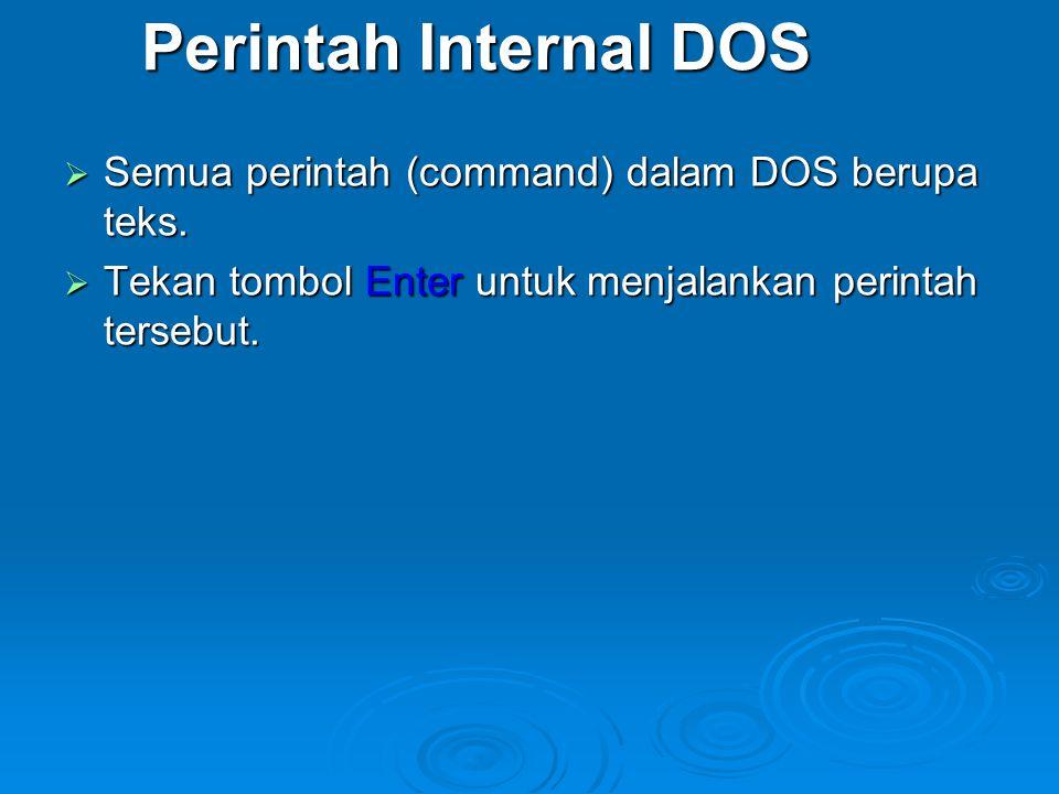 Perintah Internal DOS Semua perintah (command) dalam DOS berupa teks.