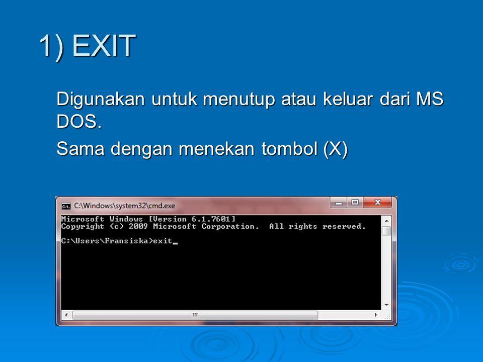 1) EXIT Digunakan untuk menutup atau keluar dari MS DOS. Sama dengan menekan tombol (X)