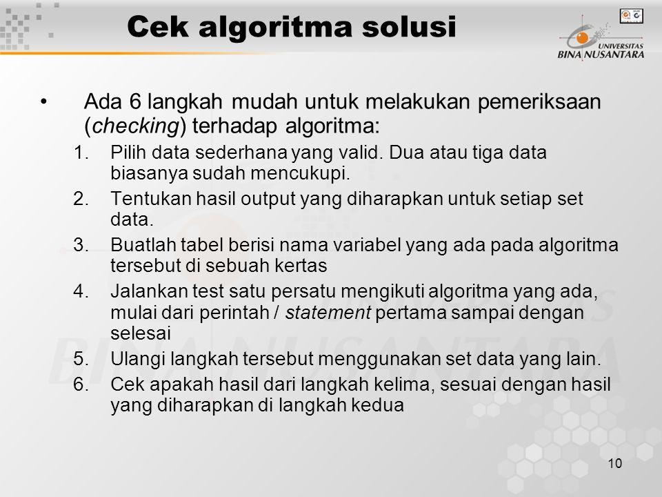 Cek algoritma solusi Ada 6 langkah mudah untuk melakukan pemeriksaan (checking) terhadap algoritma: